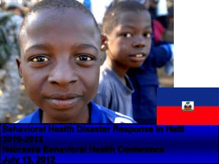 Behavioral Health Disaster Response in Haiti   2010-2012 Nebraska Behavioral Health Conference