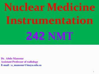 Nuclear Medicine  Instrumentation 242  NMT