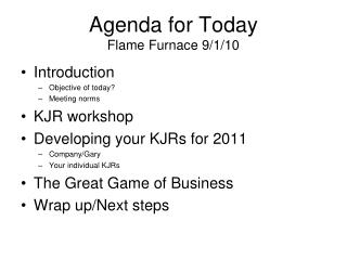 Agenda for Today Flame Furnace 9/1/10