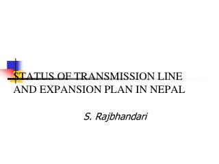 STATUS OF TRANSMISSION LINE AND EXPANSION PLAN IN NEPAL