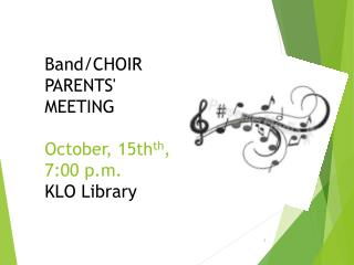 Band/CHOIR PARENTS' MEETING  O ctober ,  15th th , 7:00 p.m . KLO  Library