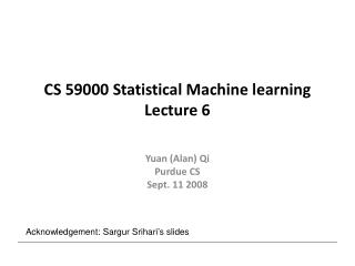 CS 59000 Statistical Machine learning Lecture 6