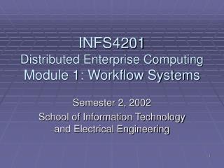 INFS4201 Distributed Enterprise Computing Module 1: Workflow Systems