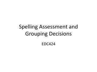 Spelling Assessment and Grouping Decisions