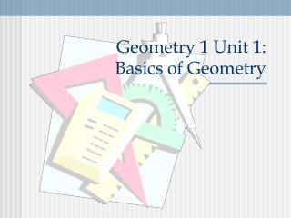 Geometry 1 Unit 1:   Basics of Geometry