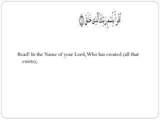 Read! In the Name of your Lord, Who has created (all that exists),