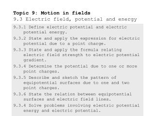 Topic 9: Motion in fields 9.3 Electric field, potential and energy