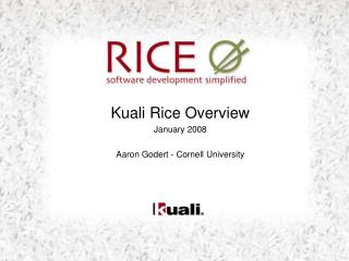 Kuali Rice Overview January 2008 Aaron Godert - Cornell University