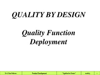 QUALITY BY DESIGN Quality Function Deployment
