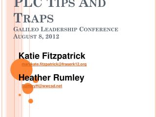 PLC Tips And Traps Galileo Leadership Conference August 8, 2012