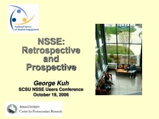 NSSE: Retrospective  and  Prospective George Kuh SCSU NSSE Users Conference October 19, 2006