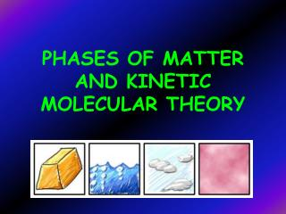 PHASES OF MATTER AND KINETIC MOLECULAR THEORY