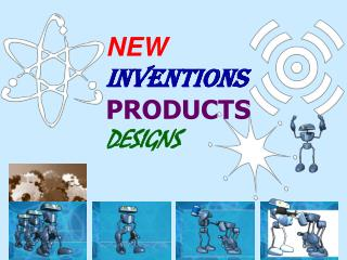 NEW INVENTIONS PRODUCTS DESIGNS