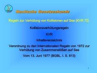 Regeln zur Verhütung von Kollisionen auf See (KVR 72) Kollisionsverhütungsregeln KVR