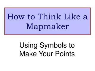 How to Think Like a Mapmaker