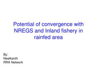 Potential of convergence with NREGS and Inland fishery in rainfed area