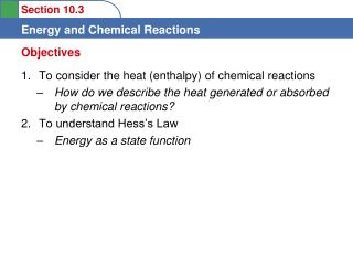 To consider the heat enthalpy of chemical reactions How do we describe the heat generated or absorbed by chemical reacti
