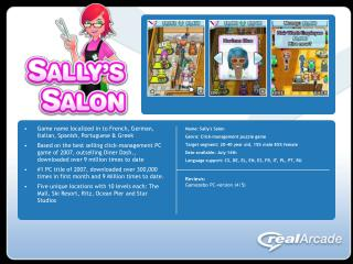 Name: Sally's Salon	 Genre: Click-management puzzle game Target segment: 20-40 year old, 15\% male 85\% female  Date ava