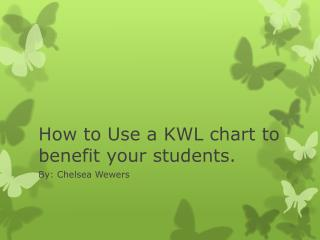 How to Use a KWL chart to benefit your students.