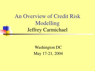 An Overview of Credit Risk Modelling Jeffrey Carmichael