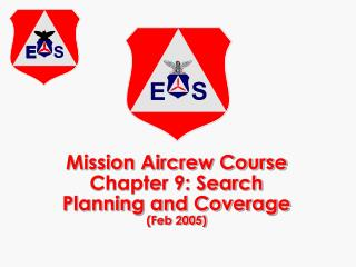 Mission Aircrew Course Chapter 9: Search Planning and Coverage (Feb 2005)