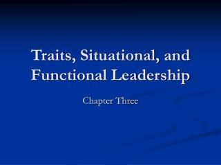 Traits, Situational, and Functional Leadership