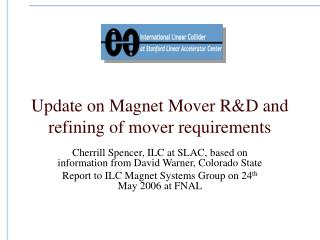 Update on Magnet Mover R&D and refining of mover requirements
