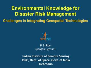 Environmental Knowledge for  Disaster Risk Management    Challenges in Integrating Geospatial Technologies