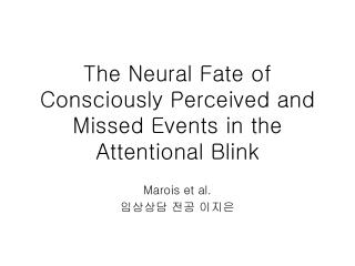 The Neural Fate of Consciously Perceived and Missed Events in the Attentional Blink