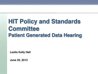 HIT Policy and Standards Committee Patient Generated Data Hearing
