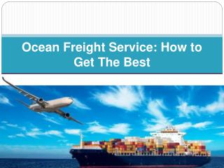 Ocean Freight Service How to Get The Best