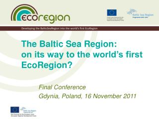 The Baltic Sea Region:  on its way to the world's first EcoRegion?
