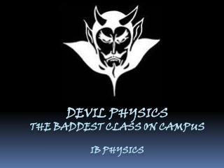 Devil physics The  baddest  class on campus IB Physics