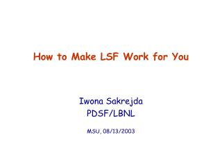 How to Make LSF Work for You