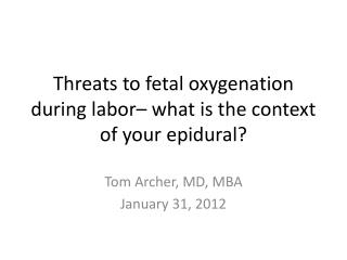 Threats to fetal oxygenation during labor– what is the context of your epidural?