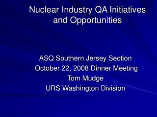 Nuclear Industry QA Initiatives and Opportunities