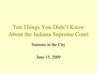 Ten Things You Didn't Know About the Indiana Supreme Court