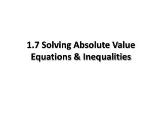 1.7 Solving Absolute Value Equations & Inequalities