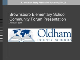 Brownsboro Elementary School Community Forum Presentation June 23 , 2011