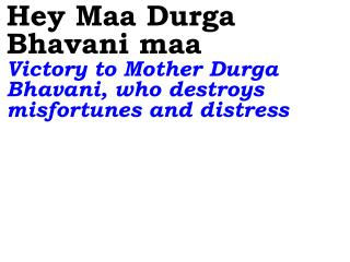 Hey Maa Durga Bhavani maa Victory to Mother Durga Bhavani, who destroys misfortunes and distress