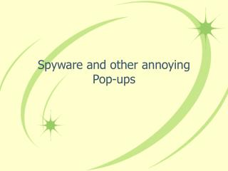 Spyware and other annoying    Pop-ups
