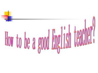 How to be a good English teacher?