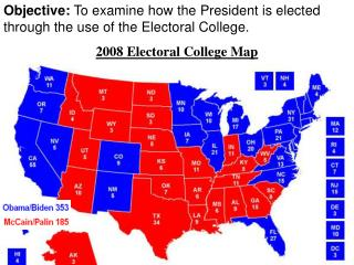 Objective:  To examine how the President is elected through the use of the Electoral College.