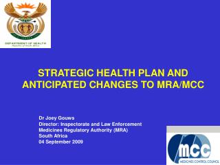 STRATEGIC HEALTH PLAN AND ANTICIPATED CHANGES TO MRA/MCC Dr Joey Gouws