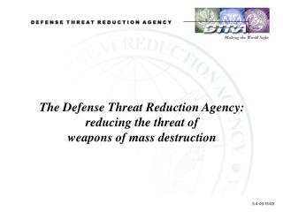 The Defense Threat Reduction Agency: reducing the threat of  weapons of mass destruction
