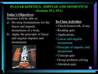 PLANAR KINETICS: IMPULSE AND MOMENTUM (Sections 19.1-19.2)
