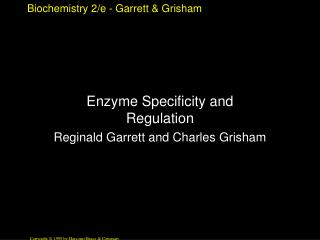 Enzyme Specificity and Regulation Reginald Garrett and Charles Grisham