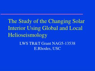 The Study of the Changing Solar Interior Using Global and Local Helioseismology