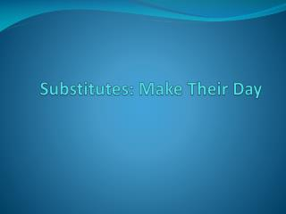 Substitutes: Make Their Day