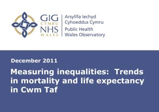 Measuring inequalities:  Trends in mortality and life expectancy in Cwm Taf